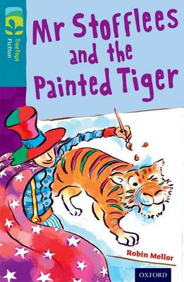 Oxford Reading Tree TreeTops Fiction: Level 9: Mr Stofflees and the Painted Tiger by Robin Mellor