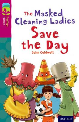 Oxford Reading Tree TreeTops Fiction: Level 10: The Masked Cleaning Ladies Save the Day by John Coldwell