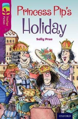 Oxford Reading Tree TreeTops Fiction: Level 10: Princess Pip's Holiday by Sally Prue