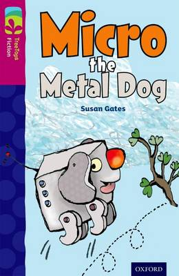 Oxford Reading Tree TreeTops Fiction: Level 10 More Pack B: Micro the Metal Dog by Susan Gates