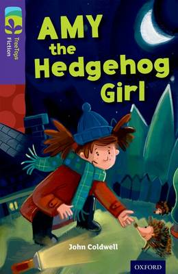 Oxford Reading Tree TreeTops Fiction: Level 11: Amy the Hedgehog Girl by John Coldwell