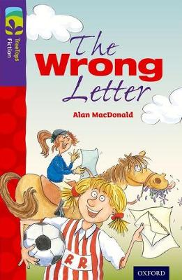 Oxford Reading Tree TreeTops Fiction: Level 11 More Pack A: The Wrong Letter by Alan MacDonald
