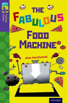 Oxford Reading Tree TreeTops Fiction: Level 11 More Pack B: The Fabulous Food Machine by Alan MacDonald