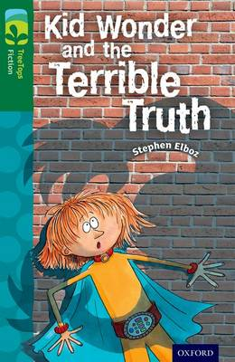 Oxford Reading Tree TreeTops Fiction: Level 12 More Pack B: Kid Wonder and the Terrible Truth by Stephen Elboz