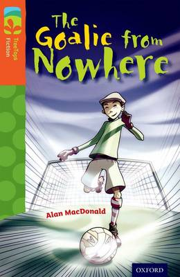 Oxford Reading Tree TreeTops Fiction: Level 13 More Pack A: The Goalie from Nowhere by Paul Shipton