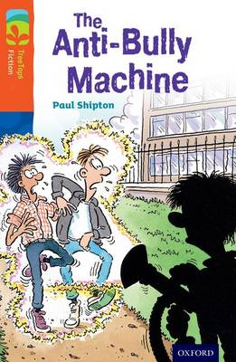 Oxford Reading Tree TreeTops Fiction: Level 13 More Pack B: The Anti-Bully Machine by Paul Shipton