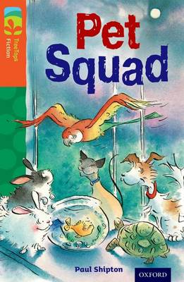 Oxford Reading Tree TreeTops Fiction: Level 13 More Pack B: Pet Squad by Paul Shipton