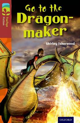 Oxford Reading Tree TreeTops Fiction: Level 15 More Pack A: Go to the Dragon-Maker by Shirley Isherwood