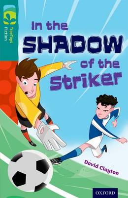 Oxford Reading Tree TreeTops Fiction: Level 16: In the Shadow of the Striker by David Clayton