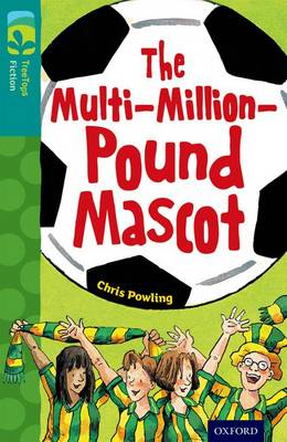 Oxford Reading Tree TreeTops Fiction: Level 16 More Pack A: The Multi-Million-Pound Mascot by Chris Powling