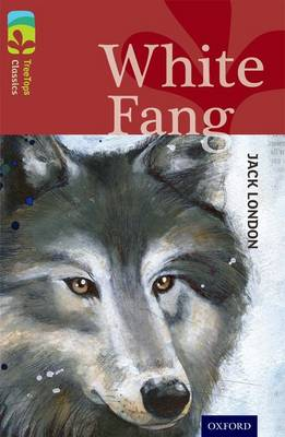 Oxford Reading Tree TreeTops Classics: Level 15: White Fang by Jack London, Caroline Castle, Alison Sage