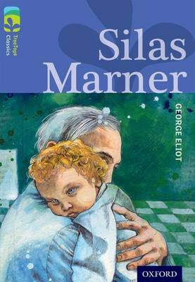 Oxford Reading Tree TreeTops Classics: Level 17 More Pack A: Silas Marner by George Eliot, Shirley Isherwood