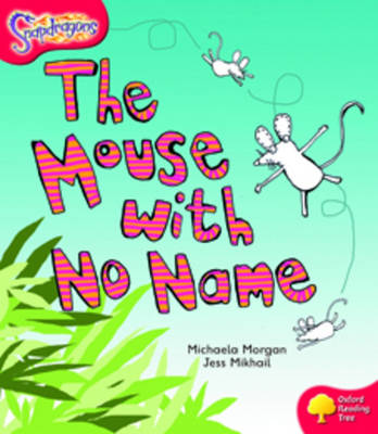 Oxford Reading Tree: Level 4: Snapdragons: The Mouse With No Name by Michaela Morgan