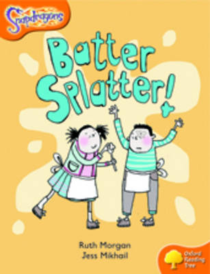 Oxford Reading Tree: Level 6: Snapdragons: Batter, Splatter! by Ruth Morgan