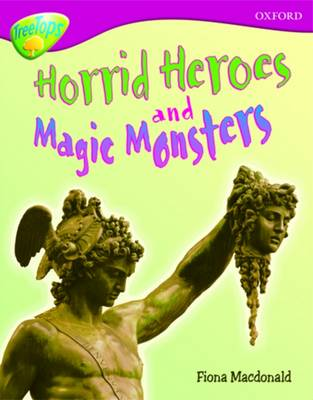 Oxford Reading Tree: Level 10A: TreeTops More Non-Fiction: Horrid Heroes and Magic Monsters by Fiona Macdonald