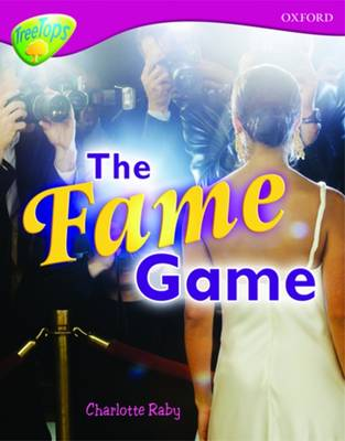 Oxford Reading Tree: Level 10A: TreeTops More Non-Fiction: The Fame Game by Charlotte Raby