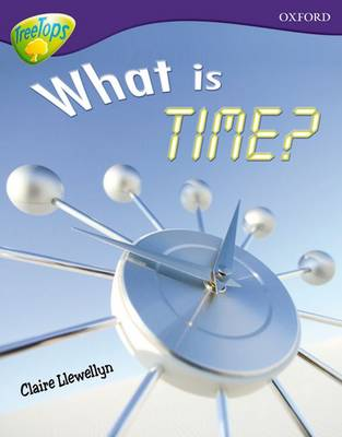 Oxford Reading Tree: Level 11A: TreeTops More Non-Fiction: What is Time? by Claire Llewellyn