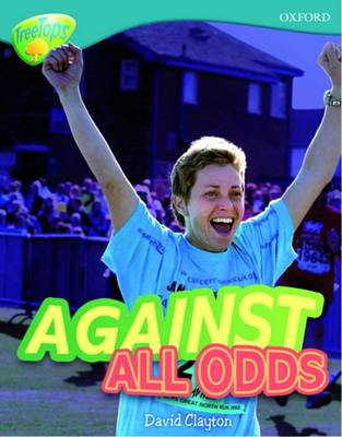 Oxford Reading Tree: Level 9: TreeTops Non-Fiction: Against All Odds by David Clayton