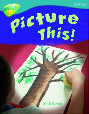 Oxford Reading Tree: Level 9: TreeTops Non-Fiction: Picture This! by Mick Gowar