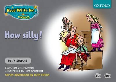 Read Write Inc. Phonics: Grey Set 7 Storybooks: How Silly! by Gill Munton