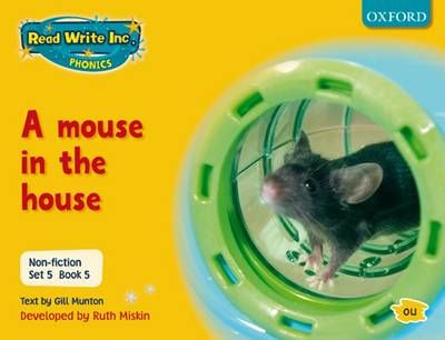Read Write Inc. Phonics: Non-fiction Set 5 (Yellow): A mouse in the house - Book 5 by Gill Munton, Ruth Miskin