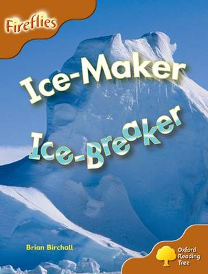 Oxford Reading Tree: Level 8: Fireflies: Ice-Maker, Ice-Breaker by Brian Birchall