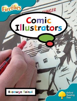 Oxford Reading Tree: Level 9: Fireflies: Comic Illustrators by Bronwyn Tainui