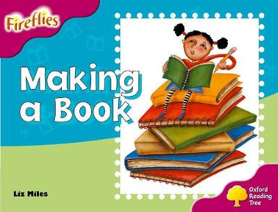 Oxford Reading Tree: Level 10: Fireflies: Making of a Book by Liz Miles