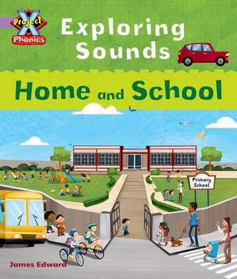 Project X Phonics Lilac: Exploring Sounds: Home and School by Emma Lynch