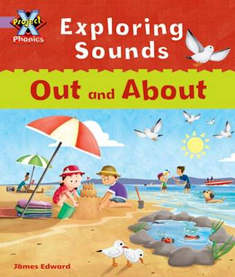 Project X Phonics Lilac: Exploring Sounds: Out and About by Emma Lynch