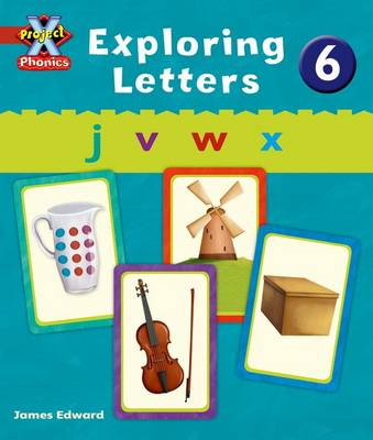 Project X Phonics: Red Exploring Letters 6 by Emma Lynch