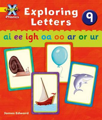 Project X Phonics: Yellow Exploring Letters 9 by Emma Lynch