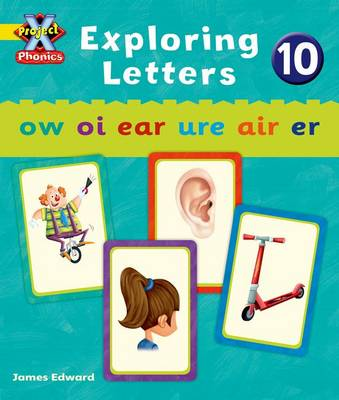 Project X Phonics: Yellow Exploring Letters 10 by Emma Lynch