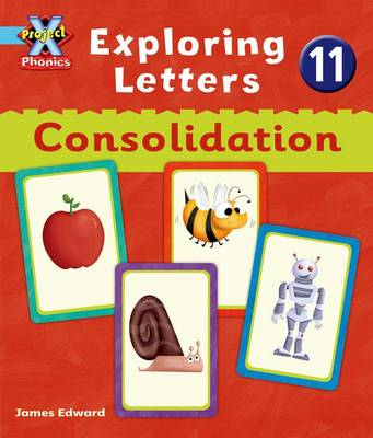 Project X Phonics Blue: Exploring Letters 11: Consolodation by Emma Lynch