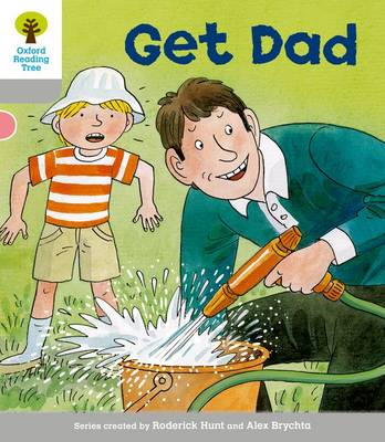 Oxford Reading Tree: Level 1: More First Words: Get Dad by Roderick Hunt, Thelma Page