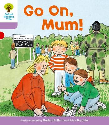 Oxford Reading Tree: Level 1+: More First Sentences A: Go On Mum by Roderick Hunt, Mr. Alex Brychta, Gill Howell