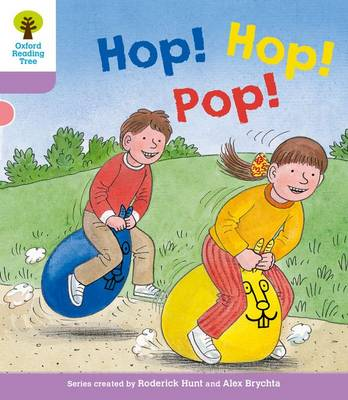 Oxford Reading Tree: Level 1+: Decode and Develop: Hop, Hop, Pop! by Roderick Hunt, Ms Annemarie Young, Liz Miles