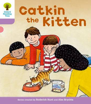 Oxford Reading Tree: Level 1+: Decode and Develop: Catkin the Kitten by Roderick Hunt, Ms Annemarie Young, Liz Miles