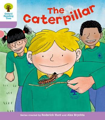 Oxford Reading Tree: Level 1+: Decode and Develop: The Caterpillar by Roderick Hunt, Ms Annemarie Young, Liz Miles