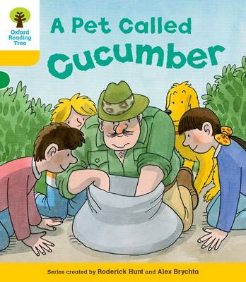 Oxford Reading Tree: Level 5: Decode and Develop a Pet Called Cucumber by Roderick Hunt, Ms Annemarie Young, Mr. Alex Brychta