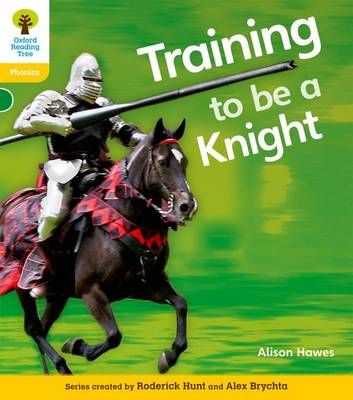 Oxford Reading Tree: Level 5A: Floppy's Phonics Non-Fiction: Training to be a Knight by Alison Hawes, Monica Hughes, Thelma Page, Roderick Hunt