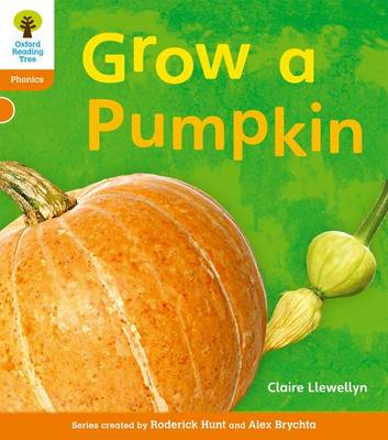 Oxford Reading Tree: Level 6: Floppy's Phonics Non-Fiction: Grow a Pumpkin by Claire Llewellyn, Monica Hughes, Thelma Page, Roderick Hunt
