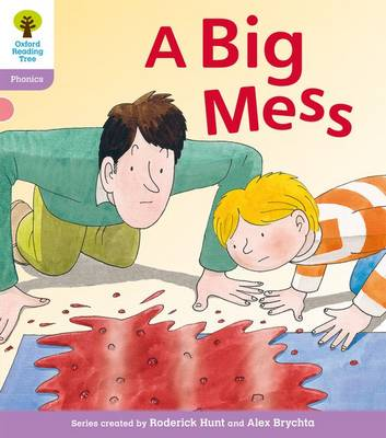 Oxford Reading Tree: Level 1+: Floppy's Phonics Fiction: A Big Mess by Roderick Hunt, Kate Ruttle