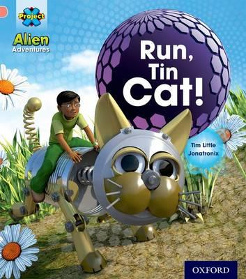 Project X: Alien Adventures: Pink: Run, Tin Cat by Tim Little