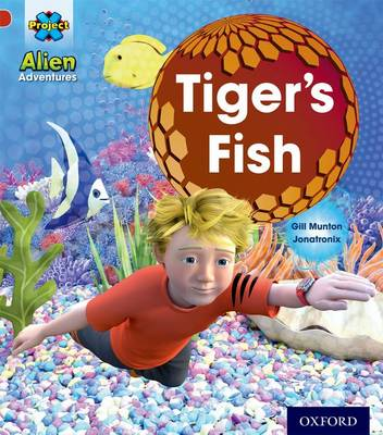 Project X: Alien Adventures: Red: Tiger's Fish by Gill Munton