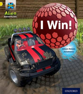 Project X: Alien Adventures: Yellow: I Win! by Alison Hawes