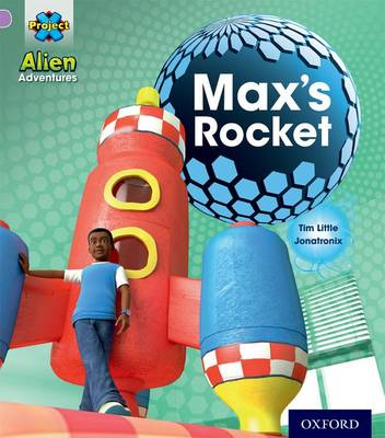 Project X: Alien Adventures: Lilac:Max's Rocket by Tim Little