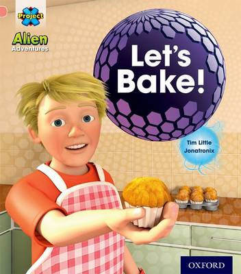 Project X: Alien Adventures: Pink:Let's Bake! by Tim Little
