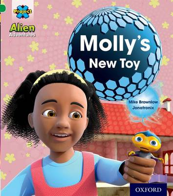 Project X: Alien Adventures: Green: Molly's New Toy by Mike Brownlow