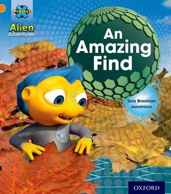 Project X: Alien Adventures: Orange: An Amazing Find by Tony Bradman